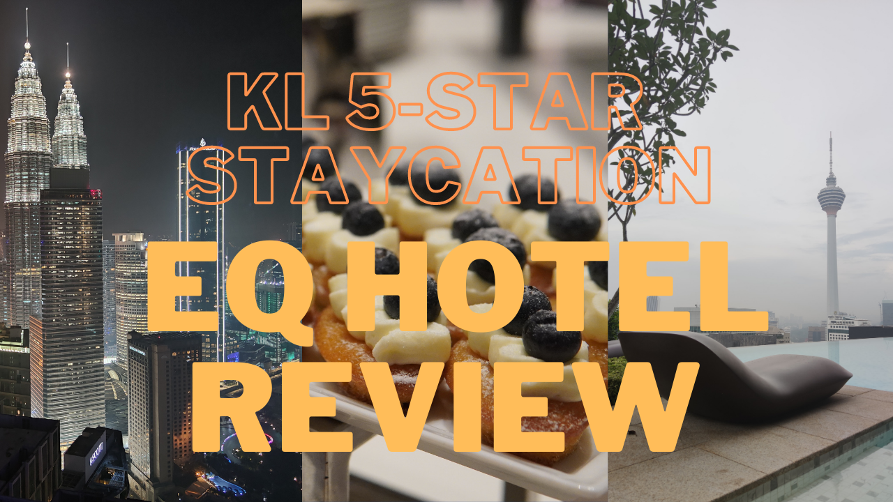EQ Hotel Review : KL 5-Star  Staycation