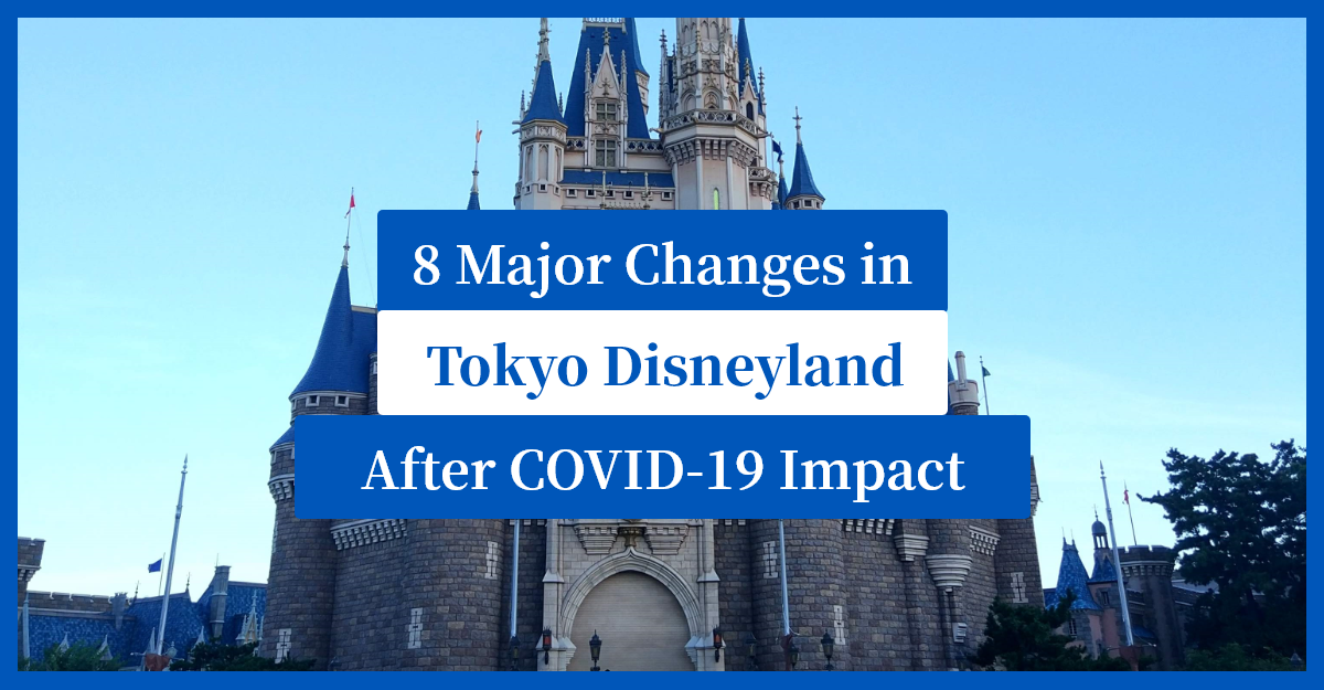 8 major changes in Tokyo Disneyland after Covid-19 impact