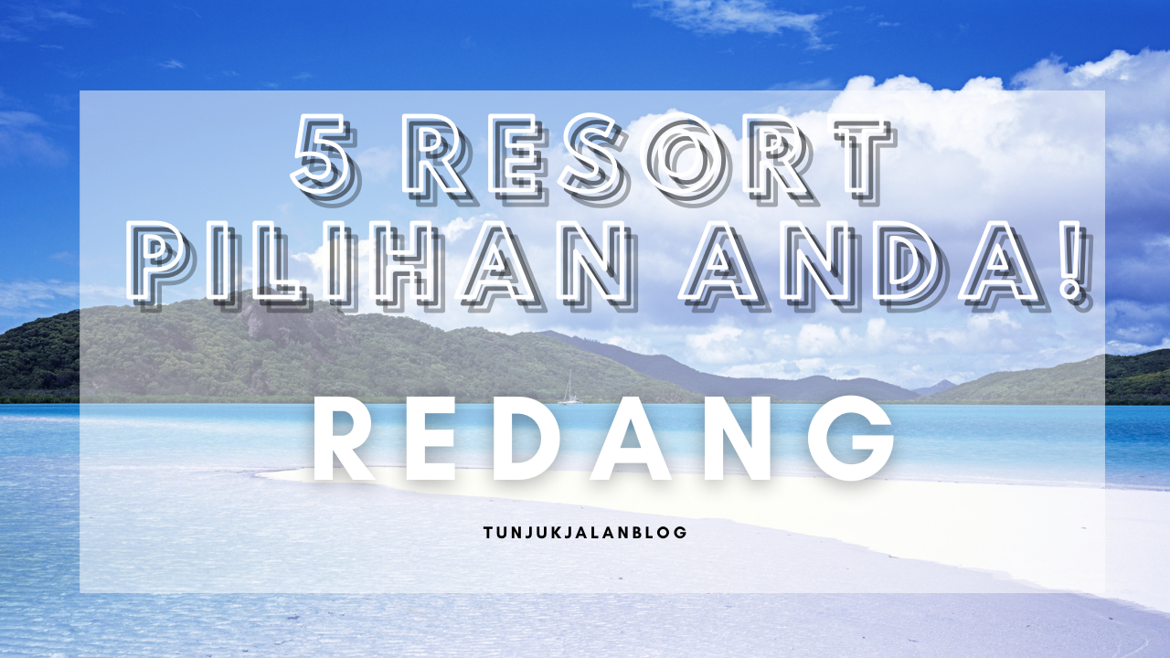 Resort Yang Mesti Kena Duduk Semasa Bercuti Ke Pulau Redang