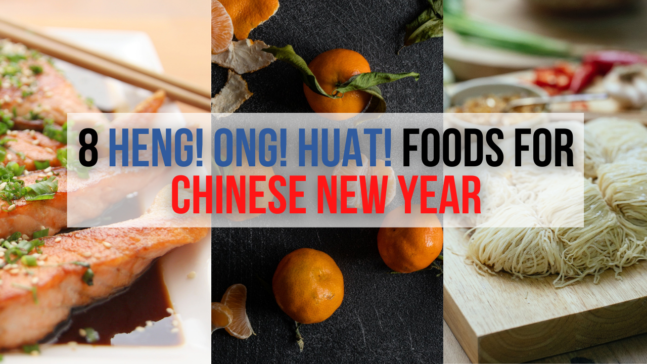 8 Must Eat Foods during Chinese New Year – to bring you HENG! ONG! HUAT!