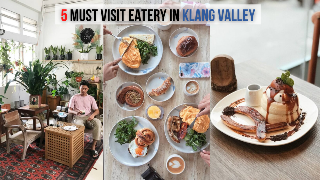 5 Best Eatery Place within Klang Valley that You Must Visit!